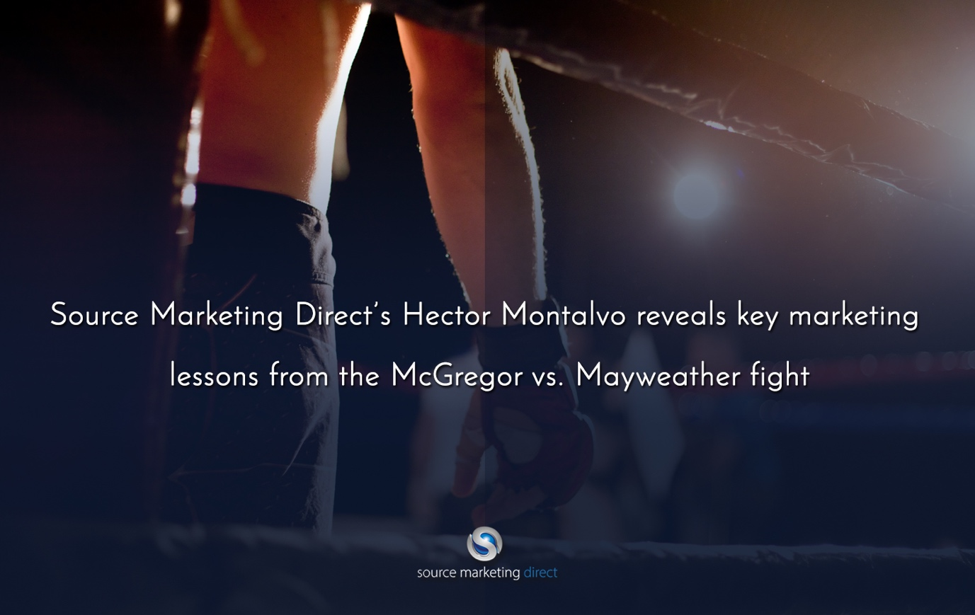 Source Marketing Direct's Hector Montalvo reveals key marketing lessons from the McGregor vs. Mayweather fight