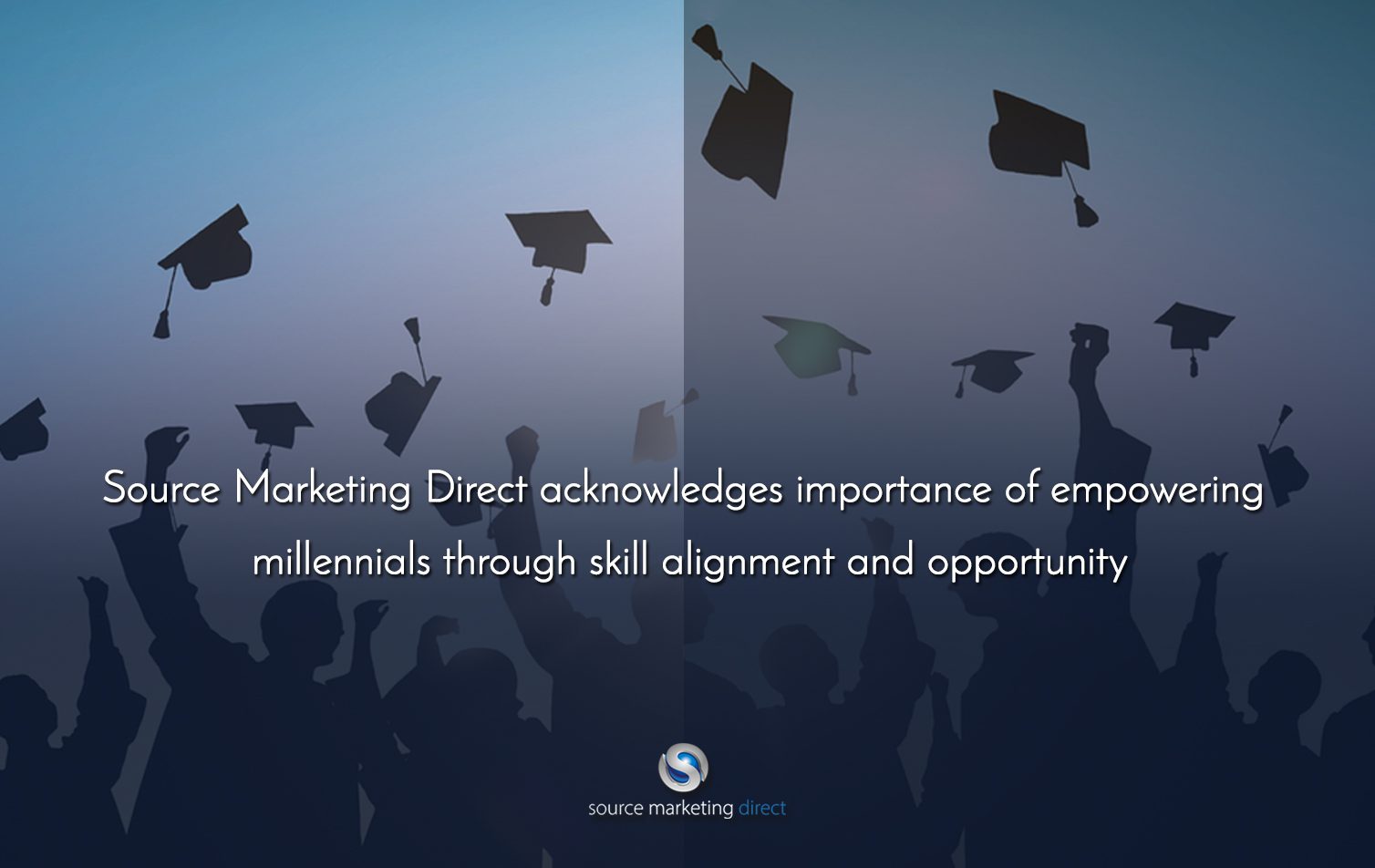 Source Marketing Direct acknowledges importance of empowering millennials through skill alignment and opportunity