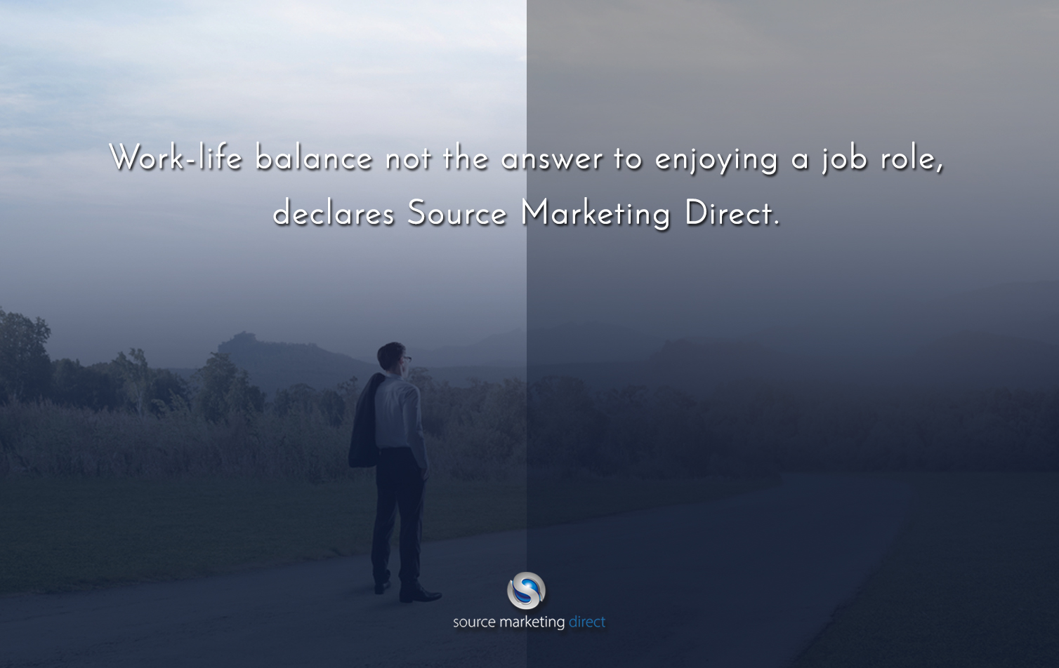 Work-life balance not the answer to enjoying a job role, declares Source Marketing Direct.