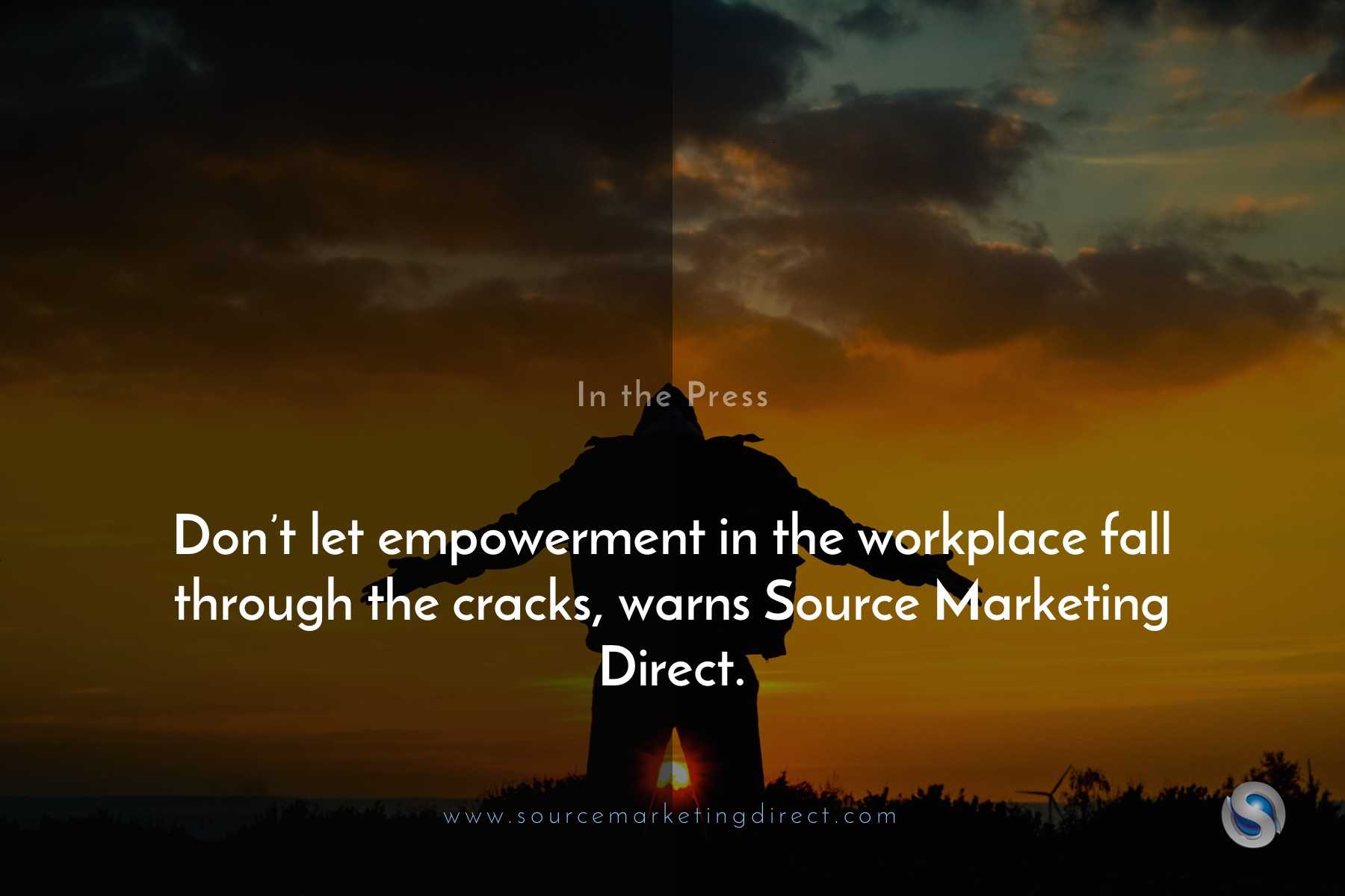 Don't let empowerment in the workplace fall through the cracks, warns Source Marketing Direct