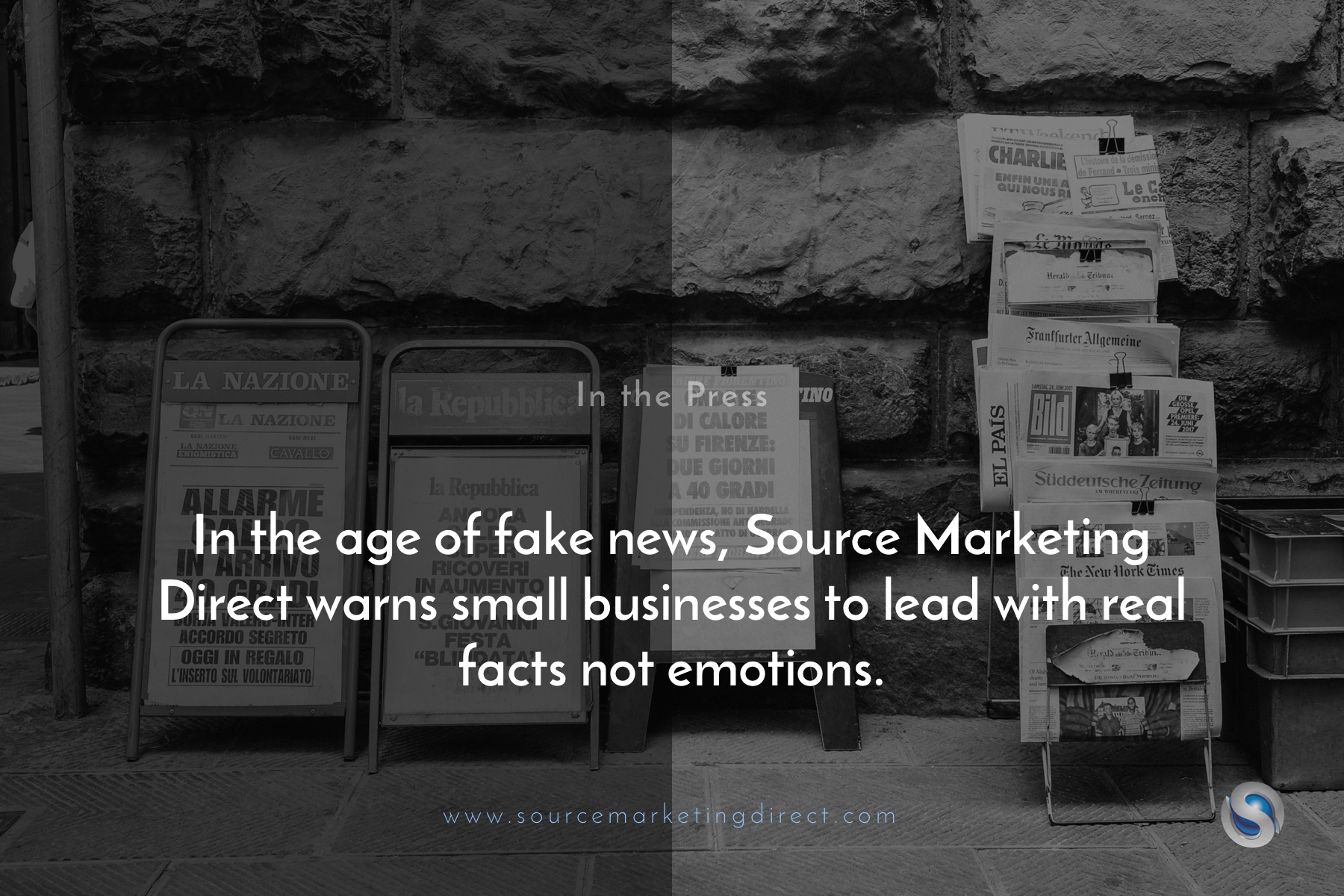 In the age of fake news, Source Marketing Direct warns small businesses to lead with real facts not emotions.